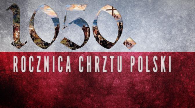 Zostań uczestnikiem Jubileuszu 1050.rocznicy Chrztu Polski